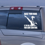 Raise Your Hand If You Are For Gun Control Decal
