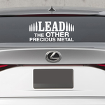 Lead The Other Precious Metal Decal