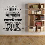 If You Think Hiring A Professional Is Expensive Wait Till You Hire An Amateur Business Badge Wall Decal - Vinyl Decal - Car Decal - Id023