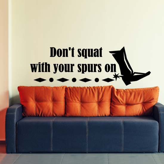 Don't Squat with your spurs on Sports hobbies Outdoor Vinyl Wall Decal Sticker Mural Quotes Words O007