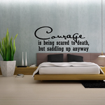 Courage is Being Scared to Death Vinyl Wall Decal Quotes O009