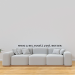 Wine a bit youll feel better Wall Decal