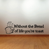 Without the bread of life your toast Decal