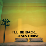 Ill be back Jesus Christ Decal