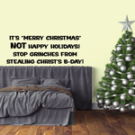 It is not merry Christmas Not Happy Holidays Stop Grinches From Stealing christs BDay Decal