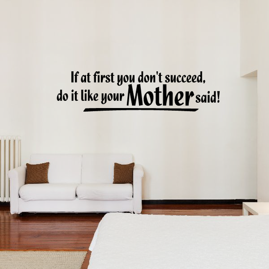If at first you do not succeed do it like your mother Said Wall Decal