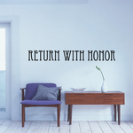 Return with honor Wall Vinyl Decal Sticker