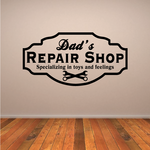 Dads Repair Shop Specializing in toys and feelings Decal
