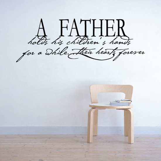 A father holds his childrens hands for a while Their hearts forever Wall Decal