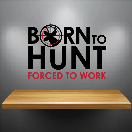 Born to Hunt Wall Decal - Vinyl Decal - Car Decal - Vdcolor002