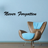 Never Forgotten In Loving Memory Wall Decal - Vinyl Decal - Car Decal - DC004