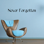 Never Forgotten In Loving Memory Wall Decal - Vinyl Decal - Car Decal - DC008