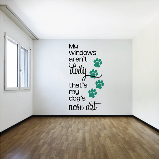 My Windows Arent Dirty That is My Dogs Nose Art Wall Decal