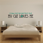 I Many Not Be Perfect But My Cat Loves Me Wall Decal