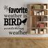 My Favorite Weather is Bird Watching Weather Wall Decal