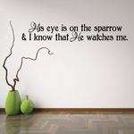 His Eye is on the Sparrow and I know that he Watches Me Wall Decal