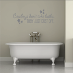 Cowboys Dont Take Baths They Just Dust Off  Wall Decal