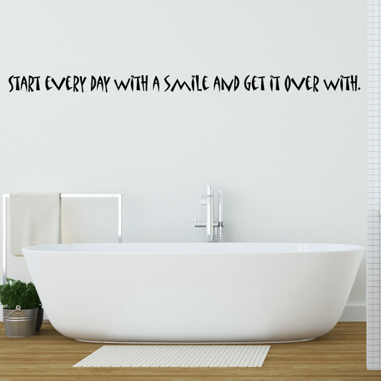 Start Every Day With A Smile and Get it Over With Wall Decal