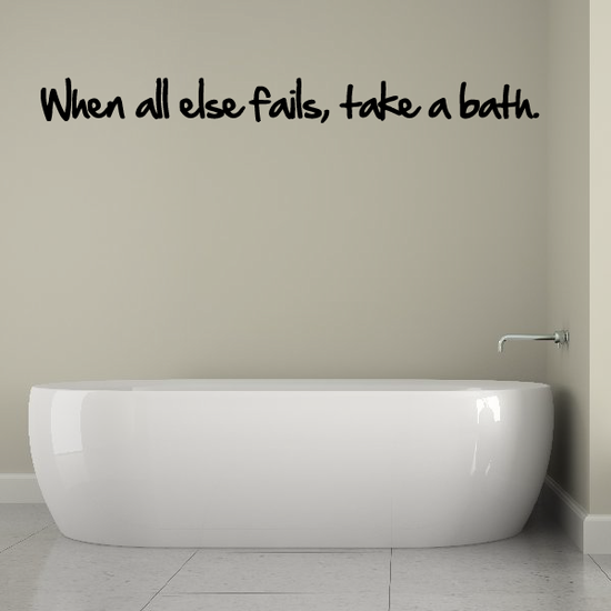 When all else Fails Take a Bath Wall Decal