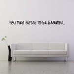 You Must Suffer To Be Beautiful Wall Decal