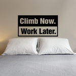 Climb Now Work Later Decal