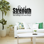 Real Strength Has nothing to do with biceps Wall Decal