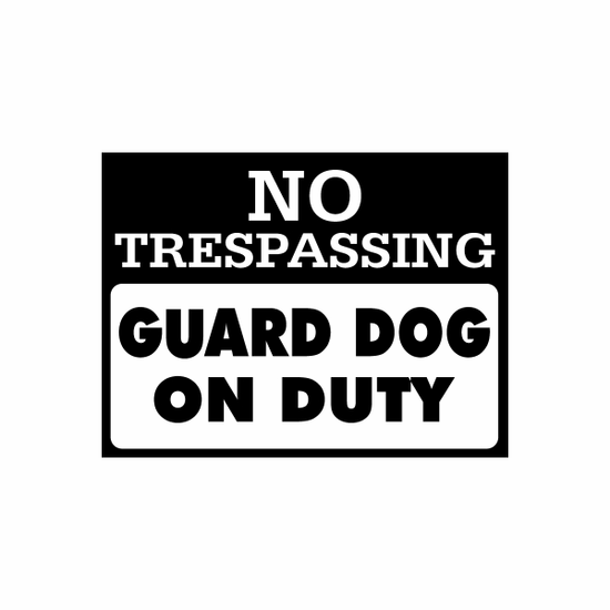Guard Dog on Duty No Trespassing Sign Signs Home Business Car text Vinyl Decal Sticker Stickers 0011