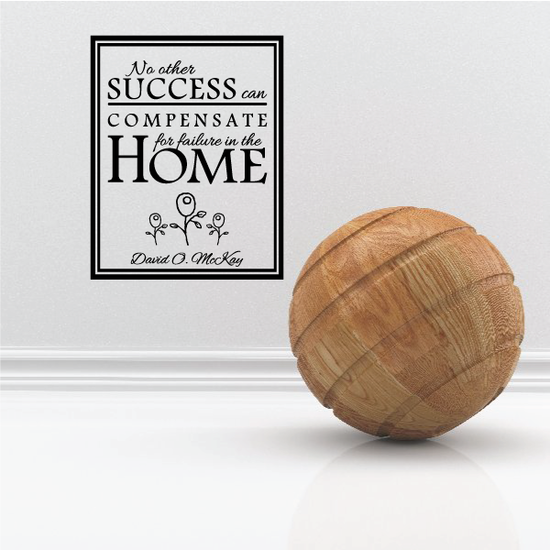 No Other Success can Compensate for failure in the Home David O McKay Decal