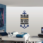 You Are The Anchor That Keeps My Feet Grounded Printed Die Cut Wall Decal