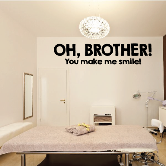 Oh Brother You Make Me Smile Wall Decal