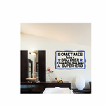 Sometimes Being A Brother Is Even Better Than Being A Superhero Wall Decal