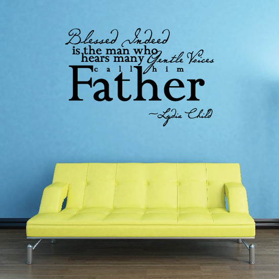 Blessed indeed is the man who heads many gentle voices call him father Lydia Child Wall Decal