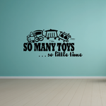 So many toys so little time Wall Decal