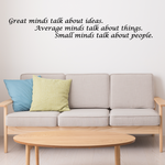 Great minds talk about ideas Average minds talk about things Small minds talk about people Wall Decal