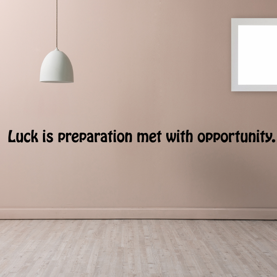 Luck is preparation met with opportunity Wall Decal