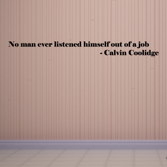 No man ever listened himself out of a job Calvin Coolidge Wall Decal