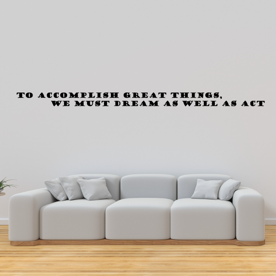 To accomplish great things we must dream as well as act Wall Decal