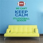 We Can't Keep Calm, It's Football Season Wall Decal - Vinyl Decal - Car Decal - Vdcolor003