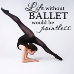 Life Without Ballet Would Be Pointless Decal