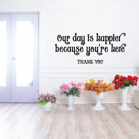 Our day is happier because you are here Curly Wall Decal