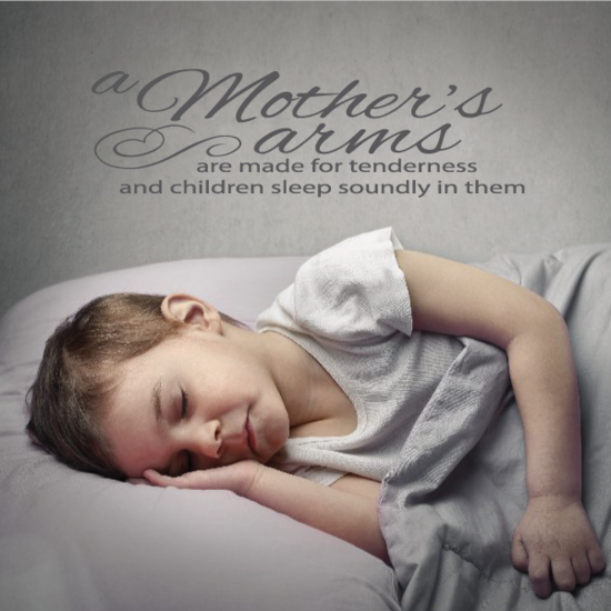 A Mothers Arms Are Made For Tenderness And Children Sleep Soundly In Them Wall Decal