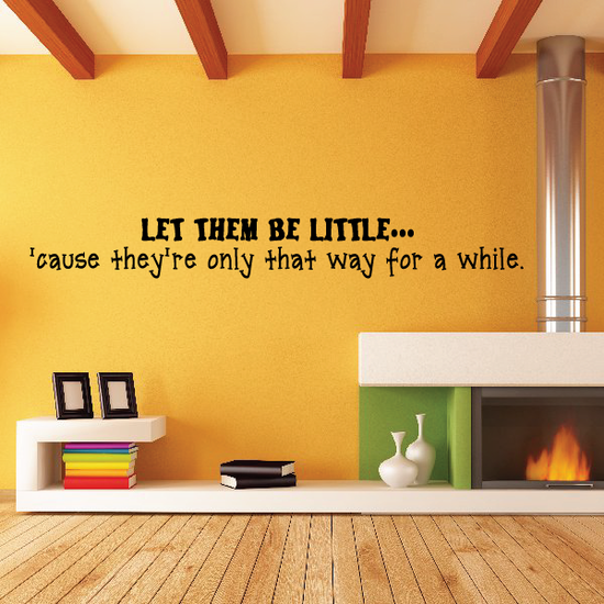 Let them be little cause they are only that way for a while Wall Decal