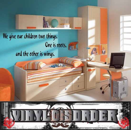 We give our children two things One is roots and the other is wings Wall Decal