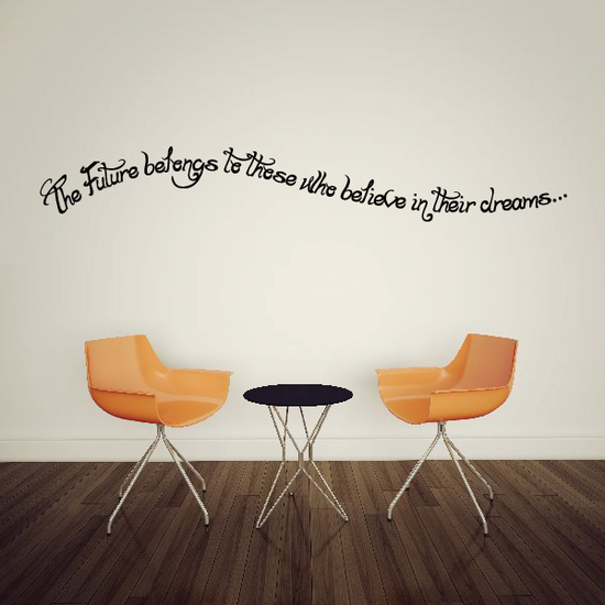 The Future belongs to those who believe in their dreams Wall Decal