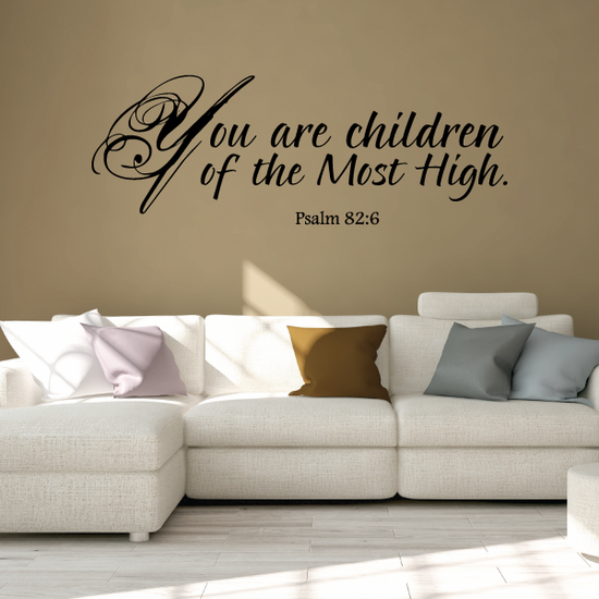 You are children of the most high Psalm 82:6 Wall Decal