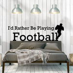 Id rather be playing football Sports hobbies Outdoor Vinyl Wall Decal Sticker Mural Quotes Words S008