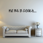 Put me in Coach... Wall Quote Mural Decal