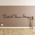 Watch Your Step Wall Decal - Vinyl Decal - Car Decal - Business Sign - MC80