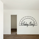 Today Only Wall Decal - Vinyl Decal - Car Decal - Business Sign - MC179