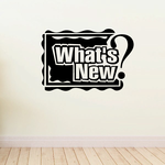 What's New Wall Decal - Vinyl Decal - Car Decal - Business Sign - MC197